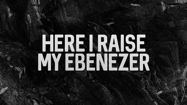 Here I raise my Ebenezer